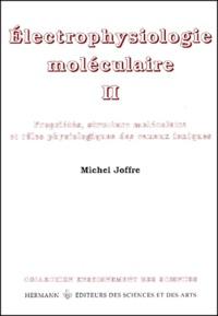 Electrophysiologie moléculaire. Tome 2, Propriétés, structure moléculaire et rôles physiologiques des canaux ioniques.pdf