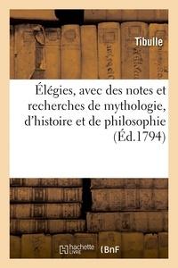 Tibulle et Jean Second - Élégies, avec des notes et recherches de mythologie, d'histoire et de philosophie.