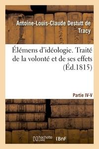 Antoine-Louis-Claude Destutt de Tracy - Élémens d'idéologie. Traité de la volonté et de ses effets.