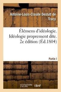 Antoine-Louis-Claude Destutt de Tracy - Élémens d'idéologie. Idéologie proprement dite. 2e édition.
