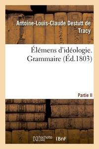 Antoine-Louis-Claude Destutt de Tracy - Élémens d'idéologie. Grammaire.
