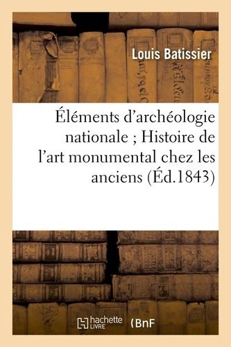 Éléments d'archéologie nationale ; Histoire de l'art monumental chez les anciens (Éd.1843)