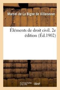 Marcel de La Bigne de Villeneuve - Éléments de droit civil. 2e édition.