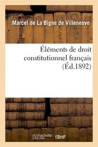 Marcel de La Bigne de Villeneuve - Éléments de droit constitutionnel français.