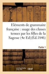 Forest - Eléments de grammaire française, à l'usage des classes tenues par les filles de la Sagesse. Partie 1.