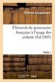 Jacquemard - Éléments de grammaire française à l'usage des enfants Partie 1.