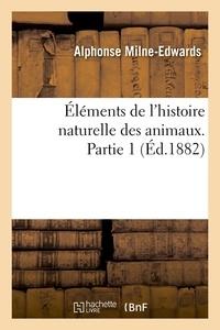 Alphonse Milne-Edwards - Éléments de l'histoire naturelle des animaux. Partie 1 (Éd.1882).