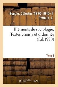 Célestin Bouglé - Éléments de sociologie. Textes choisis et ordonnés, par C. Bouglé et J. Raffault. 2e édition, revue.