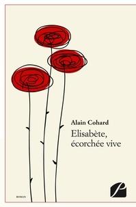 Alain Cohard - Elisabète, écorchée vive.
