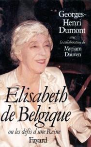 Myriam Dauven et Georges-Henri Dumont - Elisabeth de Belgique. - Ou la naissance d'une reine.