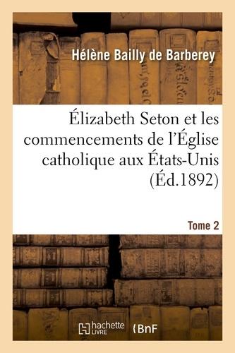 Hachette BNF - Élizabeth Seton et les commencements de l'Église catholique aux États-Unis. Tome 2.