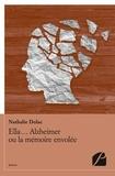 Nathalie Dulac - Ella... Alzheimer ou la mémoire envolée.