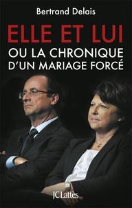 Bertrand Delais - Elle et lui ou la chronique d'un mariage forcé.