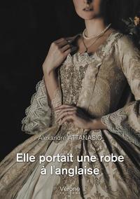 Alexandre Attanasio - Elle portait une robe à l'anglaise.