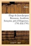 Thiery - Éloge de Jean-Jacques Rousseau. Académie françoise, prix d'éloquence, 1791.