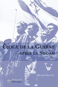 Michaël Bar-Zvi - Eloge de la guerre après la Shoah.