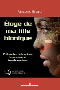 Vincent Billard - Eloge de ma fille bionique - Philosophie du handicap, humanisme et transhumanisme.
