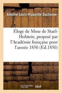 Duchesne - Éloge de Mme de Staël-Holstein, proposé par l'Académie française pour l'année 1850.