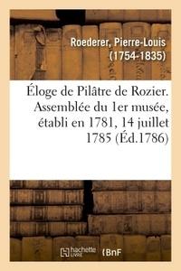 Pierre-Louis Roederer - Éloge de Pilâtre de Rozier. Assemblée du 1er musée, établi en 1781, 14 juillet 1785.