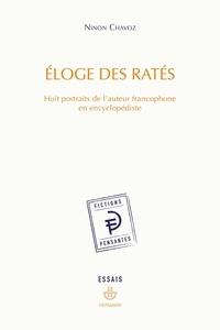 Ninon Chavoz - Eloge des ratés - Huit portraits de l'auteur francophone en encyclopédiste.