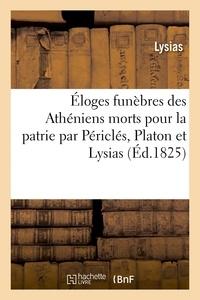Lysias - Éloges funèbres des Athéniens morts pour la patrie par Périclés, Platon et Lysias.