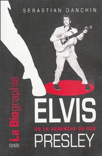 Sebastian Danchin - Elvis Presley ou la revanche du Sud.