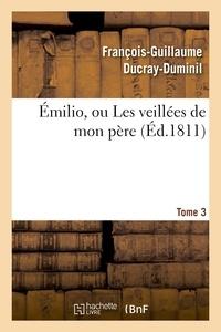 François-Guillaume Ducray-Duminil - Émilio, ou Les veillées de mon père. Tome 3.