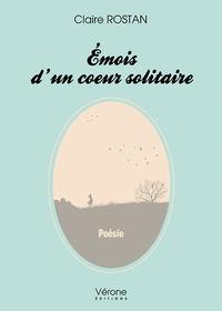 Claire Rostan - Emois d'un coeur solitaire.