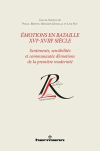 Pascal Bastien et Benjamin Deruelle - Emotions en bataille XVIe-XVIIIe siècle - Sentiments, sensibilités et communautés d'émotions de la première modernité.