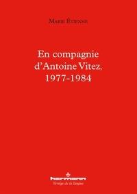 Marie Etienne - En compagnie d'Antoine Vitez, 1977-1984.