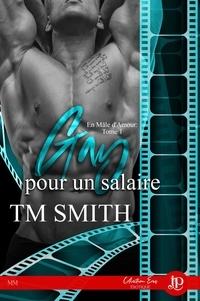 T.M. Smith - En mâle d'amour Tome 1 : Gay pour un salaire.