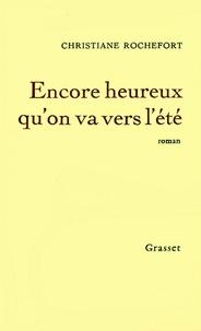 Christiane Rochefort - Encore heureux qu'on va vers l'été.