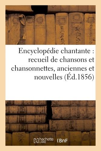 Encyclopédie chantante : recueil de chansons et chansonnettes, anciennes et nouvelles