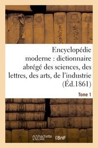 Ambroise Firmin-Didot - Encyclopédie moderne, dictionnaire abrégé des sciences, des lettres, des arts de l'industrie Tome 1.