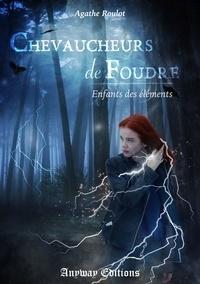Agathe Roulot - Enfants des Elements - Tome 1, Chevaucheurs de foudre.