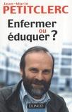Jean-Marie Petitclerc - Enfermer ou éduquer ?.