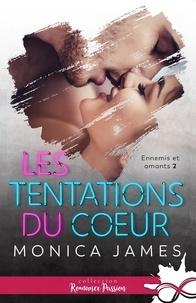 Monica James - Ennemis et amants Tome 2 : Les tentations du coeur.