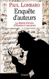 Paul Lombard - Enquête d'auteurs - La liberté d'écrire d'Homère à nos jours.
