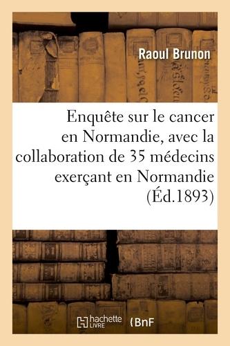Hachette BNF - Enquête sur le cancer en Normandie, avec la collaboration de 35 médecins exerçant en Normandie.