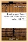 Emile Jobbe-Duval - Enseignement du droit romain, son utilité, son état actuel.