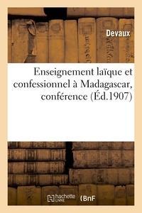 Devaux - Enseignement laïque et confessionnel à Madagascar, conférence faite par Devaux, le 6 octobre 1907.