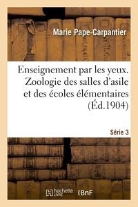 Marie Pape-Carpantier - Enseignement par les yeux. Zoologie des salles d'asile et des écoles élémentaires.