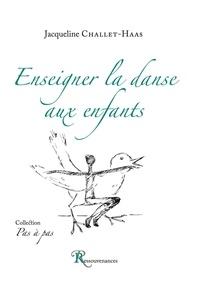 Jacqueline Challet-Haas - Enseigner la danse aux enfants.