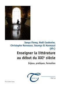 Sonya Florey et Noël Cordonier - Enseigner la littérature au début du XXIe siècle - Enjeux, pratiques, formation.