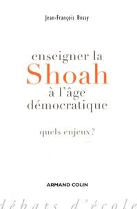 Jean-François Bossy - Enseigner la Shoah à l'âge démocratique - Quels enjeux ?.
