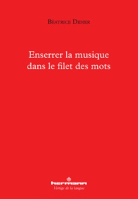 Béatrice Didier - Enserrer la musique dans le filet des mots.