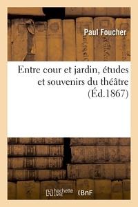 Paul Foucher - Entre cour et jardin, études et souvenirs du théâtre.