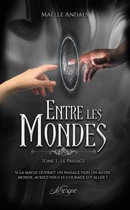 Maëlle Andals et Thibault Benett - Entre les mondes - Tome 1, La Passage.