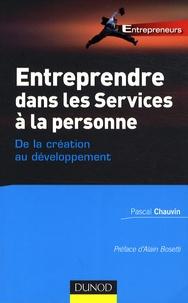 Pascal Chauvin - Entreprendre dans les services à la personne : de la création au développement - De la création au développement.