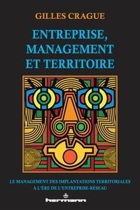 Gilles Crague - Entreprise, management et territoire - Le management des implantations territoriales à l'ère de l'entreprise-réseau.